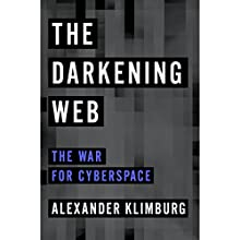 The Darkening Web: The War for Cyberspace Audiobook by Alexander Klimburg Narrated by Kaleo Griffith