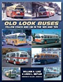 img - for Old Look Buses: Yellow Coach and GM in the '40s and '50s book / textbook / text book