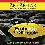 Embrace the Struggle: Living Life on Life's Terms | Zig Ziglar,Julie Ziglar Norman