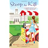 Scoop to Kill: A Mystery a La Mode ~ Wendy Lyn Watson