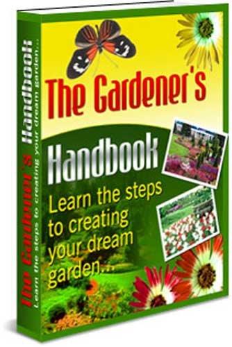 The Gardener's Handbook - Learn The Steps To Creating Your Dream Garden