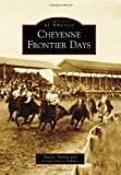 img - for Cheyenne Frontier Days (Images of America) book / textbook / text book