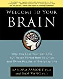 img - for Welcome to Your Brain: Why You Lose Your Car Keys but Never Forget How to Drive and Other Puzzles of Everyday Life by Wang, Sam, Aamodt, Sandra published by Bloomsbury USA (2008) book / textbook / text book