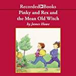 Pinky and Rex and the Mean Old Witch   James Howe