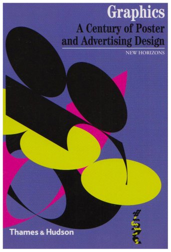 Graphics: A Century of Poster and Advertising Design (New Horizons)
