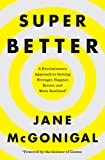 SuperBetter: A Revolutionary Approach to Getting Stronger, Happier, Braver and More Resilient--Powered by the Science of G...