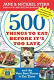 500 Things to Eat Before It's Too Late: and the Very Best Places to Eat Them (0547059078) by Stern, Jane