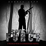 Special Force: A World War II Commando Novel | Darren Sapp