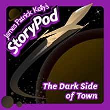 The Dark Side of Town Audiobook by James Patrick Kelly Narrated by James Patrick Kelly