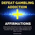 Defeat Gambling Addiction Affirmations: Positive Daily Affirmations to Help You Stop Yourself from Taking the Next Trip to Vegas Using the Law of Attraction, Self-Hypnosis, Guided Meditation | Stephens Hyang