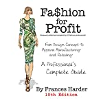 Fashion For Profit - 10th Edition: From Design Concept to Apparel Manufacturing and Retailing - A Professonal's Complete Guide