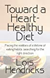 img - for Toward a Heart-Healthy Diet: Facing the realities of a lifetime of eating habits   searching for the right direction. book / textbook / text book