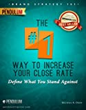 The #1 Way to Increase Your Close Rate: Define What You Stand Against (The 7 Steps to a Successful Business in a Changing Market)