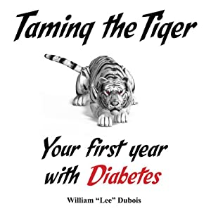 Taming the Tiger: Your First Year with Diabetes | [William Lee Dubois]