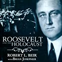 Roosevelt and the Holocaust: How FDR Saved the Jews and Brought Hope to a Nation (       UNABRIDGED) by Robert L. Beir, Brian Josepher Narrated by Steven Cooper