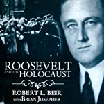 Roosevelt and the Holocaust: How FDR Saved the Jews and Brought Hope to a Nation | Robert L. Beir,Brian Josepher
