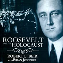 Roosevelt and the Holocaust: How FDR Saved the Jews and Brought Hope to a Nation Audiobook by Robert L. Beir, Brian Josepher Narrated by Steven Cooper