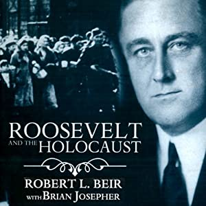 Roosevelt and the Holocaust: How FDR Saved the Jews and Brought Hope to a Nation | [Robert L. Beir, Brian Josepher]