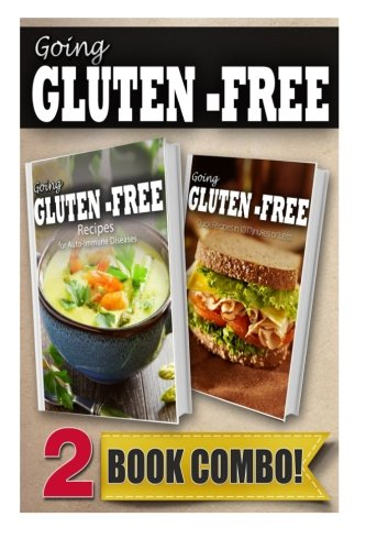 Recipes For Auto-Immune Diseases And Gluten-Free Quick Recipes Under 10 Minutes: 2 Book Combo (Going Gluten-Free )