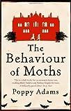 The Behaviour Of Moths by Adams, Poppy (2009) Poppy Adams