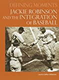 Jackie Robinson and the Integration of Baseball (Defining Moments)