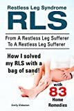 Restless Leg Syndrome RLS. With 83 RLS Home Remedies. From A Restless Leg Sufferer To A Restless Leg Sufferer. How I solved My RLS with a bag of sand!