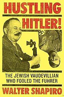 Book Cover: Hustling Hitler: The Jewish Vaudevillian Who Fooled the Führer