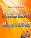 31 Best Business Blogging Secrets Exposed