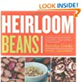 Heirloom Beans: Great Recipes for Dips and Spreads, Soups and Stews, Salads and Salsas, and Much More from Rancho Gordo
