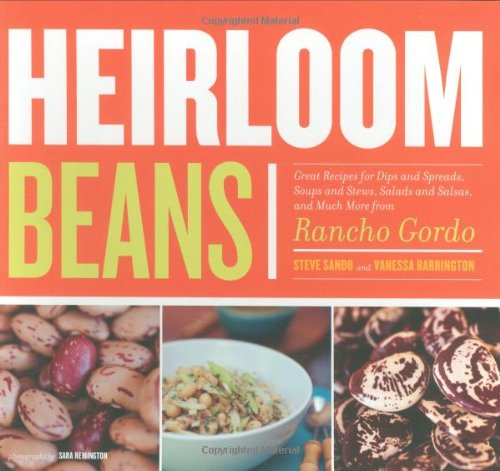 Heirloom Beans: Great Recipes for Dips and Spreads, Soups and Stews, Salads and Salsas, and Much More from Rancho Gordo image