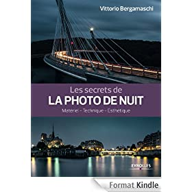 Les secrets de la photo de nuit: Mat�riel - Technique - Esth�tique