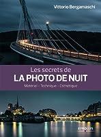 Les secrets de la photo de nuit: Mat�riel - Technique - Esth�tique