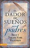 dador de sueños para padres (Dador de Suenos Serie) (Spanish Edition) (0829753230) by Wilkinson, Bruce