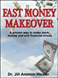 img - for FAST MONEY MAKEOVER: A Proven Way to Make More Money & End Financial Stress book / textbook / text book