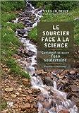 Le Sourcier face à la science : Comment découvrir l'eau souterraine, Preuves et méthodes