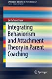 img - for Integrating Behaviorism and Attachment Theory in Parent Coaching (SpringerBriefs in Psychology) book / textbook / text book