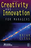 Creativity and Innovation for Managers