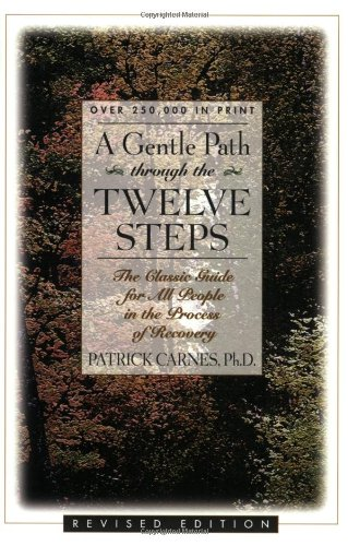 A Gentle Path Through the Twelve Steps: The Classic Guide for All People in the Process of Recovery, Patrick Carnes