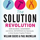 The Solution Revolution: How Business, Government, and Social Enterprises Are Teaming Up to Solve Society's Toughest Problems Hörbuch von William Eggers, Paul Macmillan Gesprochen von: Rick Adamson
