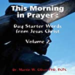 This Morning in Prayer: Day Starter Words from Jesus Christ, Volume 2 | Dr. Martin W. Oliver PhD BCPC