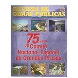 OBRAS PÚBLICAS: 75 AÑOS DEL COMITÉ NACIONAL ESPAÑOL DE GRANDES PRESAS