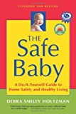 The Safe Baby, Expanded and Revised: A Do-It-Yourself Guide to Home Safety and Healthy Living