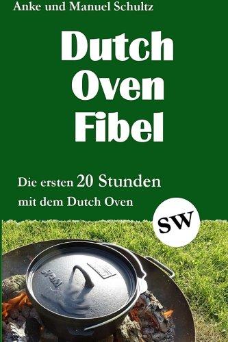 Dutch Oven Fibel: Die ersten 20 Stunden mit dem Dutchs Oven - schwarzweiße Ausführung (German Edition) by Anke Schultz, Manuel Schultz