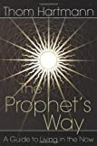 The Prophet's Way: A Guide to Living in the Now (0892811986) by Thom Hartmann