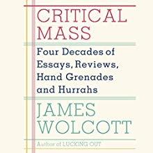 Critical Mass: Four Decades of Essays, Reviews, Hand Grenades and Hurrahs (       UNABRIDGED) by James Wolcott Narrated by Kevin T. Collins