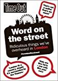 Time Out Guides Ltd Word on the Street: Ridiculous things we've overheard in London (Time Out Guides)