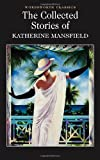 The Collected Stories of Katherine Mansfield (Wordsworth Classics)