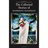 The Collected Stories of Katherine Mansfield (Wordsworth Classics)by Katherine Mansfield