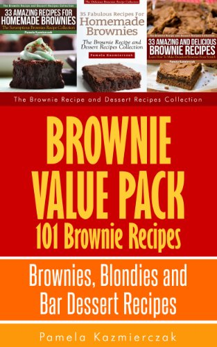 Free Kindle Book : Brownie Value Pack - 101 Brownie Recipes - Brownies, Blondies and Bar Dessert Recipes (The Brownie Recipe and Dessert Recipes Collection)
