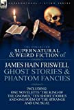 The Collected Supernatural and Weird Fiction of James Hain Friswell-Ghost Stories and Phantom Fancies-One Novelette 'The King of the Gnomes,' Ten Short Stories and One Poem of the Strange and Unusual (0857069020) by Friswell, James Hain